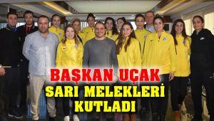 Başkan Uçak'tan Sarı Meleklere Tebrik