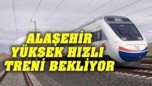 Alaşehir Yüksek Hızlı Treni Bekliyor