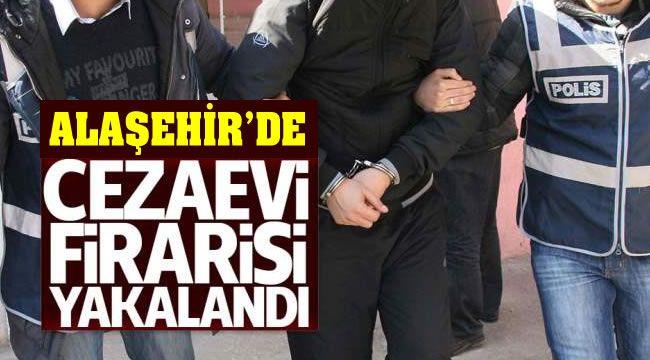 Alaşehir'de Cezaevi Firarisi Yakalandı