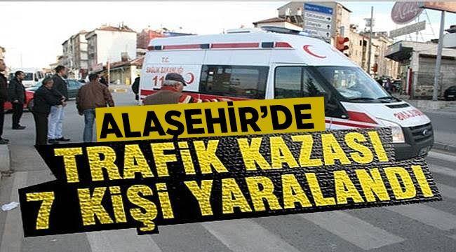 Alaşehir'de Trafik Kazası : 7 Yaralı