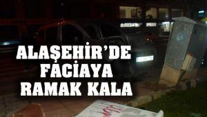 Alaşehir'de Faciaya Ramak Kala!