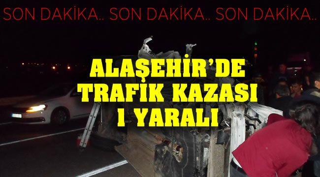 Alaşehir'de Lastiği Patladı Takla Attı : 1 Yaralı