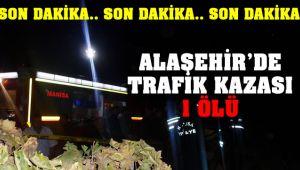 Alaşehir'de Otomobil ile Motosiklet Çarpıştı : 1 ÖLÜ