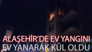 Alaşehir'de Ev Yanarak Kül Oldu