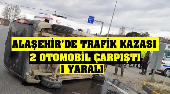 Alaşehir'de İki Otomobil Çarpıştı : 1 Yaralı
