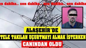 Alaşehir'de Elektrik Teline Takılan Uçurtmayı Almak İsterken Canından Oldu