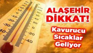 Alaşehir Dikkat ! Kavurucu Sıcaklar Geliyor !