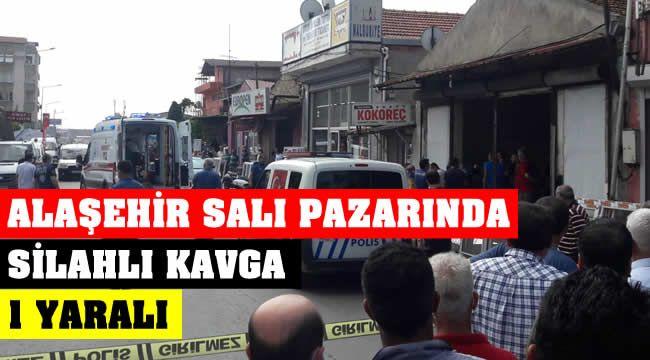 Alaşehir Salı Pazarında Silahlı Kavga : 1 Yaralı