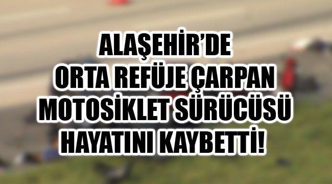 Alaşehir'de Motosiklet ile Orta Refüje Çarpan Sürücü Hayatını Kaybetti