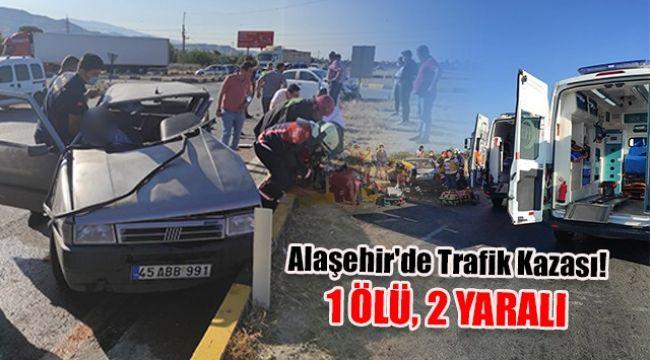 Alaşehir'de İki Otomobil Çarpıştı : 1 ÖLÜ, 2 YARALI