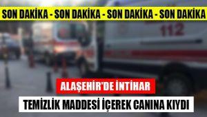 Alaşehir'de Temizlik Maddesini İçerek İntihar Etti