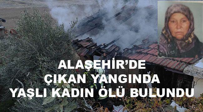 Alaşehir'de çıkan yangında yaşlı kadın ölü bulundu
