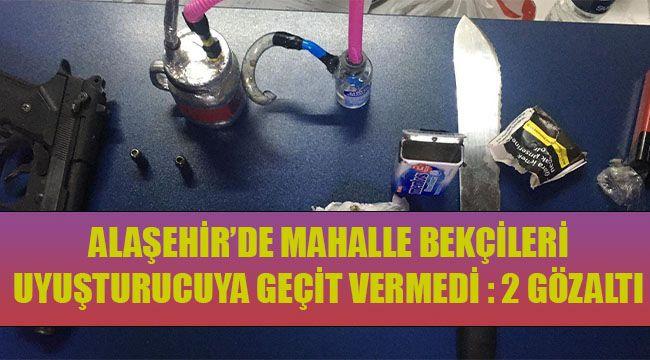 Alaşehir'de Mahalle Bekçileri Uyuşturucuya Geçit Vermedi : 2 Gözaltı
