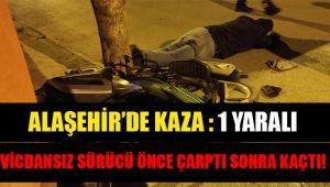 Alaşehir'de otomobil motosiklete çarpıp kaçtı : 1 yaralı