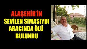 Alaşehir'in Sevilen Simasıydı Aracında Ölü Bulundu