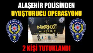 Alaşehir Polisinden Uyuşturucu Operasyonu 2 Kişi Tutuklandı