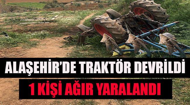 Alaşehir'de traktör devrildi 1 kişi yaralandı