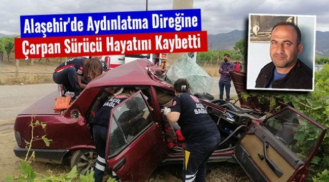 Alaşehir'de aydınlatma direğine çarpan sürücü hayatını kaybetti