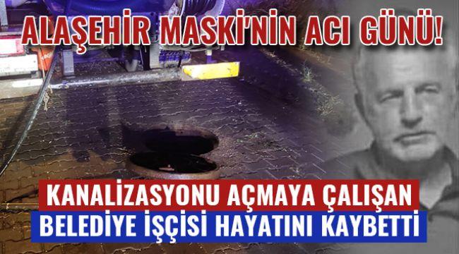 Alaşehir'de kanalizasyonu açmaya çalışan belediye işçisi hayatını kaybetti
