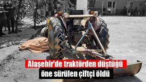Alaşehir'de traktörden düştüğü öne sürülen çiftçi öldü