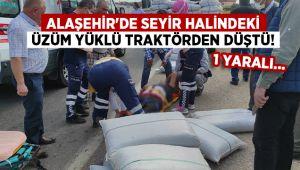 Alaşehir'de seyir halindeki üzüm yüklü traktörden düştü : 1 Yaralı